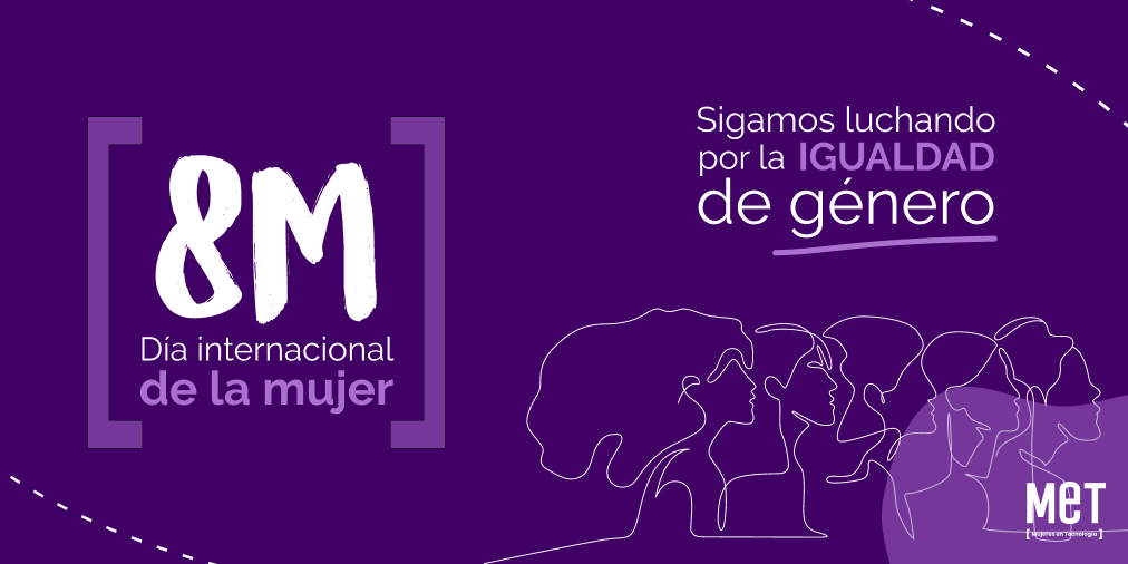 8M: reflexiones desde Mujeres en Tecnología